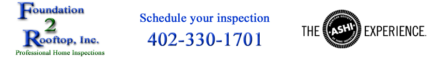Omaha Home Inspector - Home Inspection Omaha: Foundation-2-Rooftop, Inc. 402-330-1701